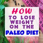 How to Lose Weight on the Paleo Diet