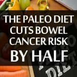The Paleo Diet Cuts Bowel Cancer Risk by Half