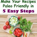 Make Your Recipes Paleo Friendly in 5 Easy Steps