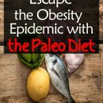 Escape the Obesity Epidemic with the Paleo Diet