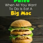 Paleo When All You Want To Do Is Eat A Big Mac